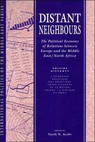 9780863721816: Distant Neighbours: The Political Economy of Relations between Europe and the Middle East/North Africa (International Politics of the Middle East)