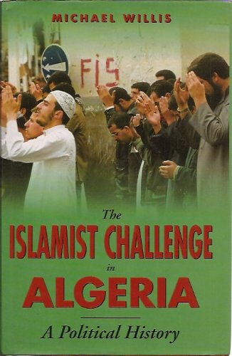 The Islamist Challenge in Algeria a Political History