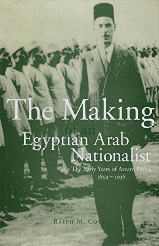 9780863722332: Making of an Egyptian Arab Nationalist: The Early years of Azzam Pasha 1893-1936
