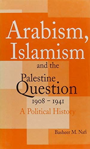 Arabism, Islamism and the Palestine Question 1908-1941: A Political History (Hardcover): Basheer M....