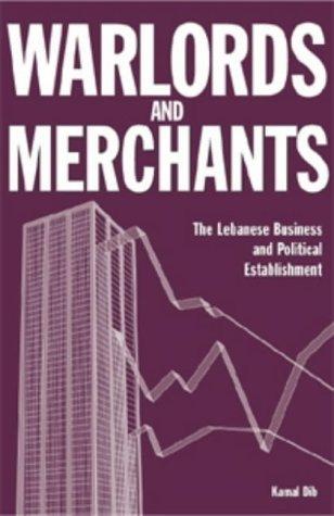 Warlords and Merchants: The Lebanese Business and Political Establishment: Kamal Dib