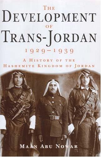 The Development of Trans-Jordan 1929-1939: A History: Abu Nowar, Maan