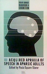 Acquired Apraxia of Speech in Aphasic Adults: Theoretical and Clinical Issues (Brain Damage, ...