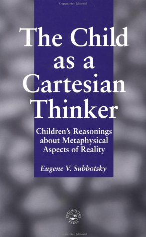9780863774195: The Child as a Cartesian Thinker: Childrens' Reasonings About Metaphysical Aspects Of Reality