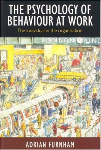 The Psychology of Behaviour at Work: The Individual In the Organisation (0863774946) by Adrian Furnham