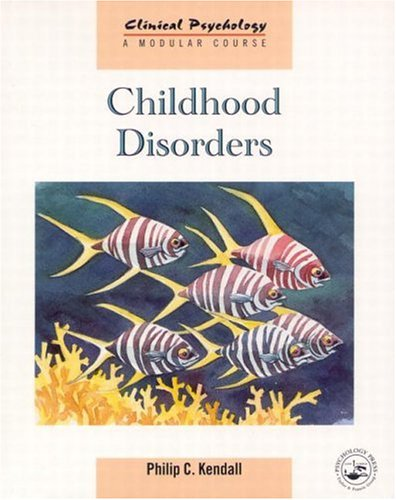 Childhood Disorders (Clinical Psychology: A Modular Course): Kendall, Philip C.