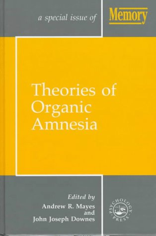 Theories of Organic Amnesia (A Special Issue of Memory): Mayes, Andrew R.; Downes, John Joseph (eds...