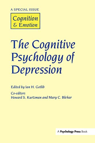 The Cognitive Psychology of Depression: A Special Issue of Cognition and Emotion (Special Issues of...