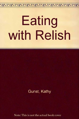 EATING WITH RELISH A Guide to the World of Condiments