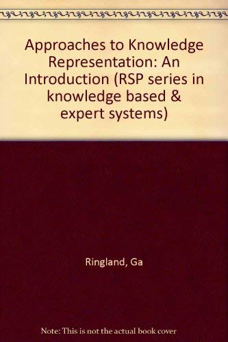 Approaches to Knowledge Representation: An Introduction (RSP series in knowledge based & expert...