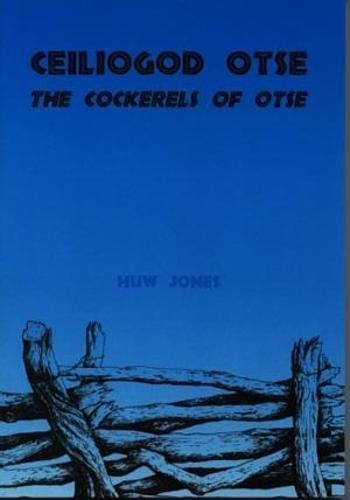 Ceiliogod Otse: Cockerels of Otse: Jones, Huw