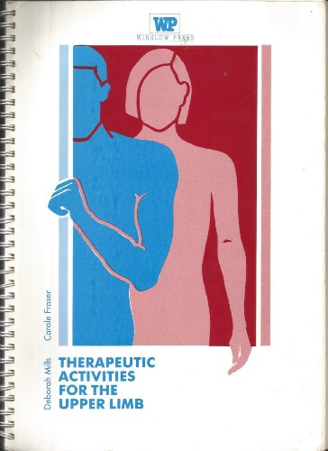 Therapeutic Activities for the Upper Limb: Mills, Deborah, Fraser, Carole
