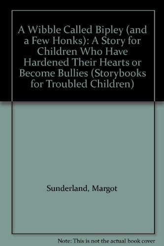 9780863882982: A Wibble Called Bipley (and a Few Honks): A Story for Children Who Have Hardened Their Hearts or Become Bullies (Storybooks for Troubled Children)