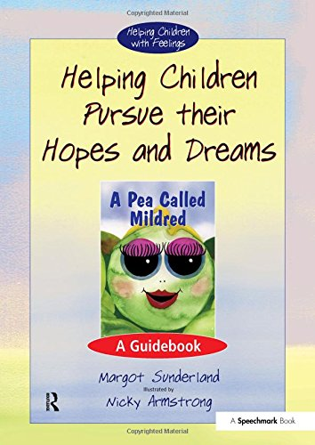 Helping Children Pursue Their Hopes and Dreams: A Guidebook: Margot Sunderland, Nicky Hancock