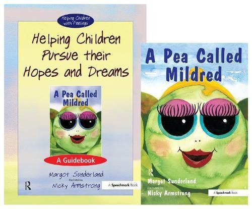 Helping Children Pursue their Hopes and Dreams & A Pea Called Mildred: Set (Helping Children with Feelings) (9780863885006) by Margot Sunderland
