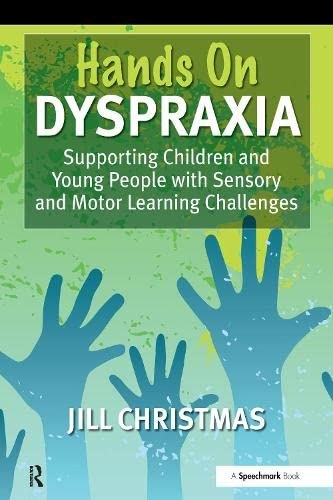 9780863886539: 'Hands On' Dyspraxia: Supporting Children and Young People with Sensory and Motor Learning Challenges: A Practical Handbook for Parents, Teachers and ... Professionals Involved in Supporting Children