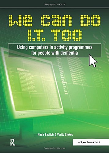 We Can Do I.T. Too: Using Computers in Activity Programmes for People with Dementia: Verity Stokes,...