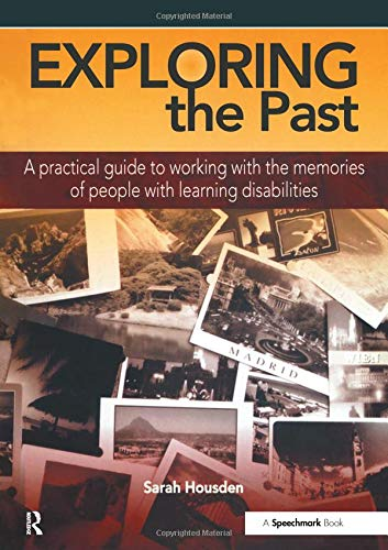 Exploring the Past: A Practical Guide to Working with the Memories of People with Learning ...