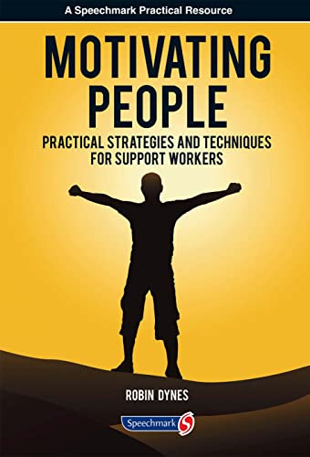Motivating People: Practical Strategies and Techniques for Support Workers (Paperback): Robin Dynes