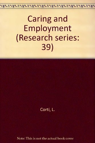 Caring and Employment (Research series: 39): Corti, L. and