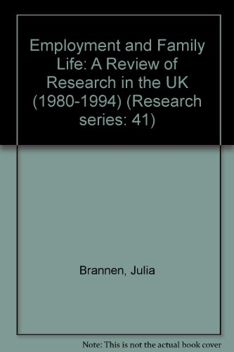 Employment and Family Life: A Review of Research in the UK (1980-1994) (Research series: 41): ...