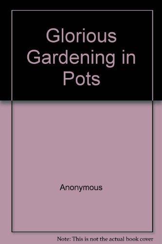 Glorious Gardening in Pots