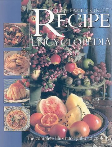 The Family Circle Recipe Encyclopedia - The Complete Illustrated Guide to Cooking