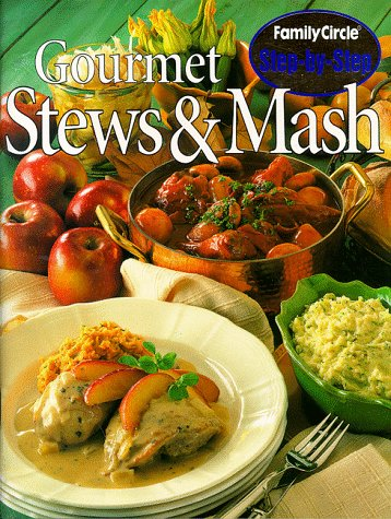 """Gourmet Stews and Mash (""""Family Circle"""" Step-by-step): Family Circle Magazine"""