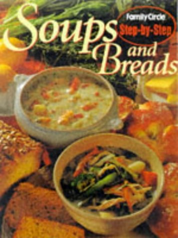 9780864117038: Soups and Breads (Family Circle Step-by-Step)