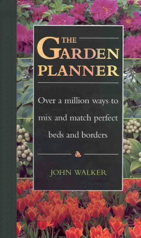 The Garden Planner: Over a Million Ways to Mix and Match Perfect Bads and Borders