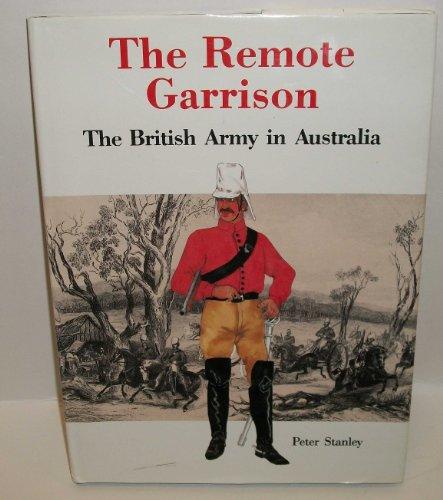 9780864170910: Remote Garrison: The British Army in Australia 1788-1870