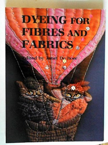 Dyeing for Fibres and Fabrics: Boer, Janet De