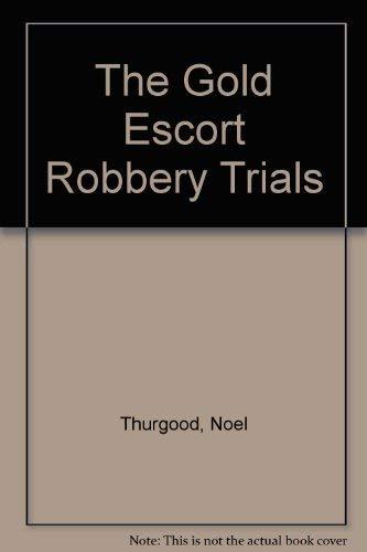 The Gold Escort Robbery Trials: Thurgood, Noel
