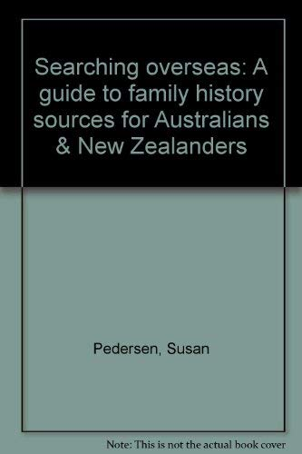 Searching overseas a guide to family history sources for Australians & New Zealanders