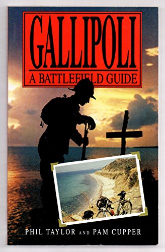 Gallipoli: A Battlefield Guide (0864172419) by Philip M. Taylor; Pam Cupper
