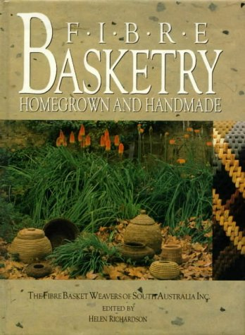 9780864172655: Fibre Basketry: Homegrown and Handmade - The Fibre Basket Weavers of South Australia Inc.