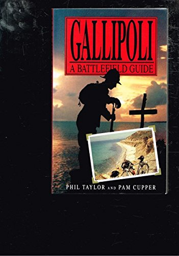 Gallipoli: A Battlefield Guide (9780864172723) by Taylor, Phil; Cupper, Pam