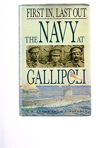 9780864172891: First In, Last Out: The Navy at Gallipoli