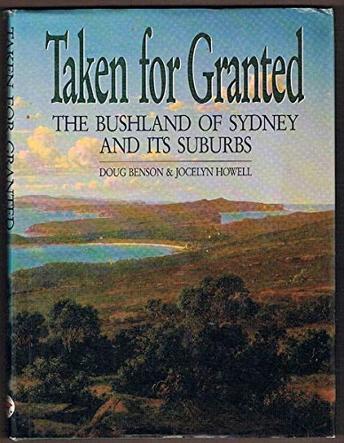 Taken For Granted: The Bushland Of Sydney: Benson, Doug &