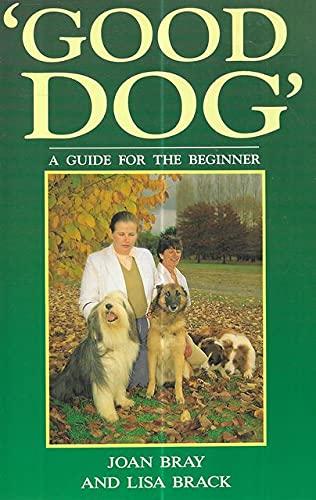 Good Dog: A Guide for the Beginner: Joan Bray; Lisa
