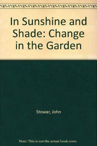 In Sunshine and Shade: Change in the Garden.