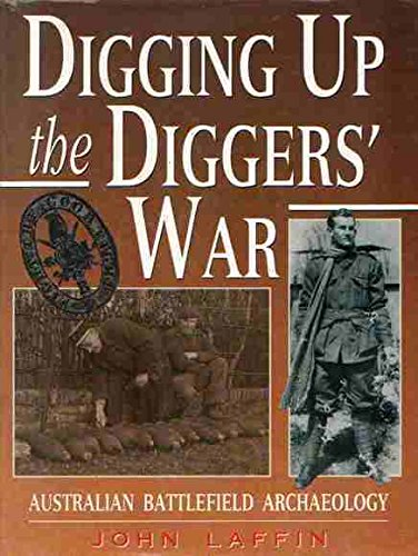 Digging Up the Diggers' War. Australian Battlefield Archaeology.: Laffin, John