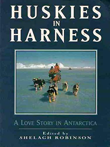 9780864177261: Huskies in Harness: A Love Story in Antarctica