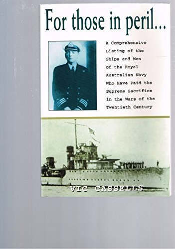 For Those in Peril: Comprehensive Listing of the Ships and Men of the Royal Australian Navy Who ...