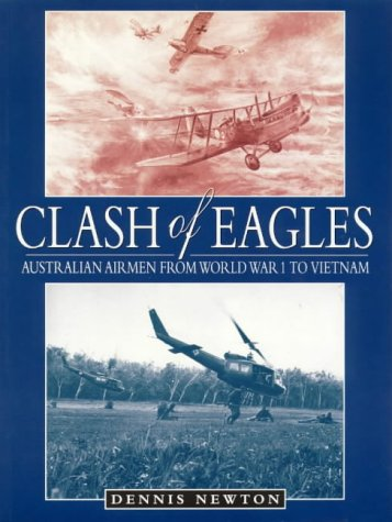 Clash of Eagles. Australian Airmen from World War 1 to Vietnam.