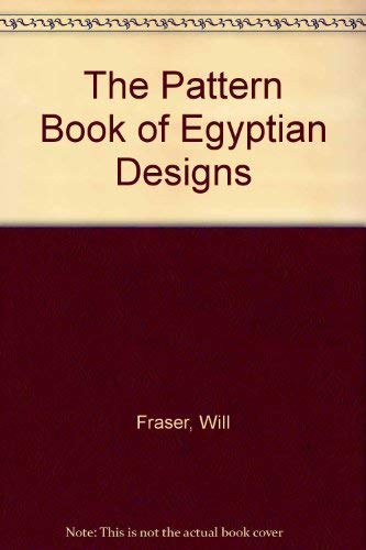 The Pattern Book of Egyptian Designs: Fraser, Will