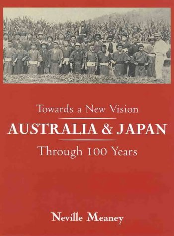 Towards a New Vision Australia and Japan Through 100 Years: Neville Meaney