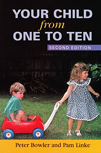 Your Child from One to Ten: Second Edition (0864311966) by Peter Bowler; Pam Linke