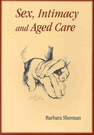 9780864312945: Sex, Intimacy and Aged Care