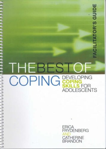 The Best of Coping: Developing Coping Skills for Adolescents (Facilitators Guide) - Brandon, Catherine/ Frydenberg, Erica